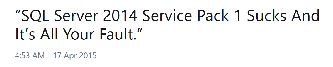 SQL Server 2014 Service Pack 1 Sucks and It's All Your Fault